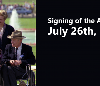 Signing of the Americans with Disabilities Act July 26th 1990